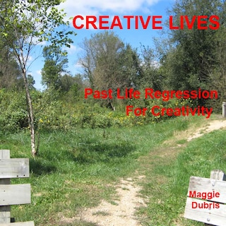 Creative Lives - Past Life Regression for Creativity (Unabridged)