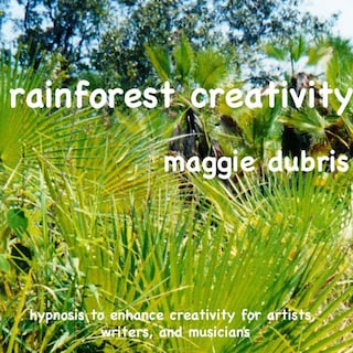 Rainforest Creativity - Hypnosis to Enhance Creativity for Artists, Writers, and Musicians (Unabridged)
