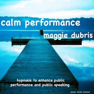 Calm Performance - Hypnosis to Enhance Public Performance and Public Speaking (Unabridged)