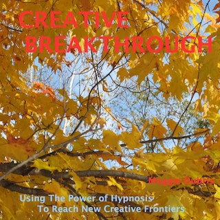 Creative Breakthrough - Use the Power of Hypnosis to Reach New Creative Frontiers (Unabridged)