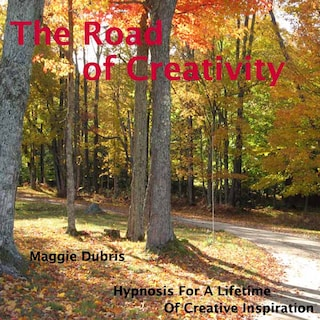 The Road of Creativity - Hypnosis for a Lifetime of Creative Inspiration (Unabridged)