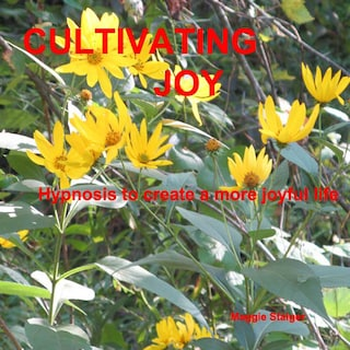 Cultivating Joy - Hypnosis to Create a More Joyful Life (Unabridged)