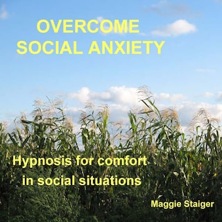 Overcome Social Anxiety - Hypnosis for Comfort in Social Situations (Unabridged)