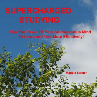 Supercharged Studying - Use the Power of Your Subconscious Mind to Learn and Test More Effectively (Unabridged)