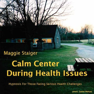 Calm Center During Health Issues - Hypnosis for Those Facing Serious Health Challenges (Unabridged)