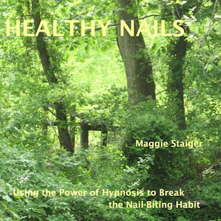Healthy Nails - Use the Power of Hypnosis to Break the Nail-Biting Habit (Unabridged)