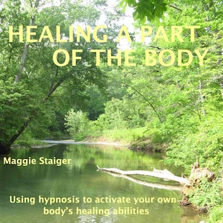 Healing a Part of the Body - Using Hypnosis to Activate Your Own Body's Healing Abilities (Unabridged)