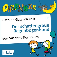 Ohrenbär - eine OHRENBÄR Geschichte, Folge 5: Der schattengraue Regenbogenhund (Hörbuch mit Musik)