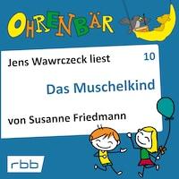 Ohrenbär - eine OHRENBÄR Geschichte, Folge 10: Das Muschelkind (Hörbuch mit Musik)