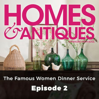 Homes & Antiques, Series 1, Episode 2: The Famous Women Dinner Service