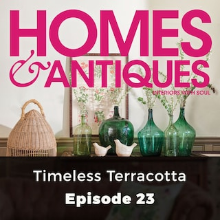 Homes & Antiques, Series 1, Episode 23: Timeless Terracotta