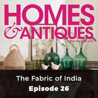 Homes & Antiques, Series 1, Episode 26: The Fabric of India