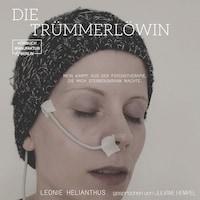 Die Trümmerlöwin - Mein Kampf aus der Psychotherapie, die mich sterbenskrank machte (ungekürzt)