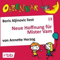 Ohrenbär - eine OHRENBÄR Geschichte, Folge 13: Neue Hoffnung für Mr. Vam (Hörbuch mit Musik)