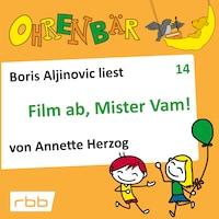 Ohrenbär - eine OHRENBÄR Geschichte, Folge 14: Film ab, Mr. Vam (Hörbuch mit Musik)