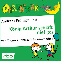 Ohrenbär - eine OHRENBÄR Geschichte, Folge 16: König Arthur schläft nie (1) (Hörbuch mit Musik)