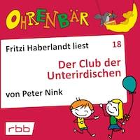 Ohrenbär - eine OHRENBÄR Geschichte, Folge 18: Der Club der Unterirdischen (Hörbuch mit Musik)