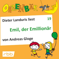 Ohrenbär - eine OHRENBÄR Geschichte, Folge 19: Emil, der Emillionär (Hörbuch mit Musik)
