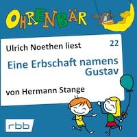 Ohrenbär - eine OHRENBÄR Geschichte, Folge 22: Eine Erbschaft namens Gustav (Hörbuch mit Musik)