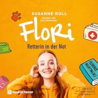 Flori - Retterin in der Not (ungekürzt)
