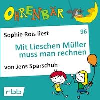 Ohrenbär - eine OHRENBÄR Geschichte, Folge 96: Mit Lieschen Müller muss man rechnen (Hörbuch mit Musik)