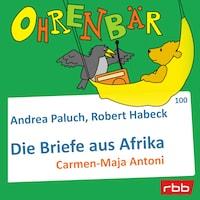 Ohrenbär - eine OHRENBÄR Geschichte, Folge 100: Briefe aus Afrika (Hörbuch mit Musik)