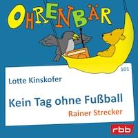 Ohrenbär - eine OHRENBÄR Geschichte, Folge 101: Kein Tag ohne Fußball (Hörbuch mit Musik)