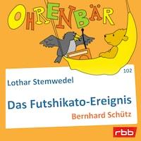 Ohrenbär - eine OHRENBÄR Geschichte, Folge 102: Das Futschikato-Ereignis (Hörbuch mit Musik)
