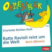 Ohrenbär - eine OHRENBÄR Geschichte, Folge 103: Ratte Ravioli reist um die Welt (Hörbuch mit Musik)