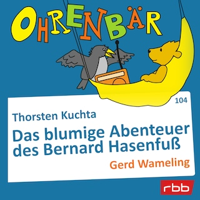 Ohrenbär - eine OHRENBÄR Geschichte, Folge 104: Das blumige Abenteuer des Bernard Hasenfuß (Hörbuch mit Musik)