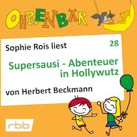 Ohrenbär - eine OHRENBÄR Geschichte, Folge 28: Supersausi - Abenteuer in Hollywutz (Hörbuch mit Musik)