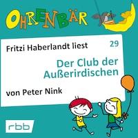 Ohrenbär - eine OHRENBÄR Geschichte, Folge 29: Der Club der Außerirdischen (Hörbuch mit Musik)