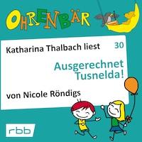 Ohrenbär - eine OHRENBÄR Geschichte, Folge 30: Ausgerechnet Tusnelda! (Hörbuch mit Musik)