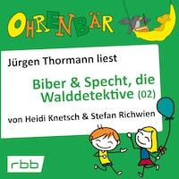 Ohrenbär - eine OHRENBÄR Geschichte, Folge 32: Biber & Specht, die Walddetektive, Teil 2 (Hörbuch mit Musik)