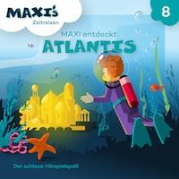 Maxi's Zeitreisen, Folge 8: Maxi entdeckt Atlantis
