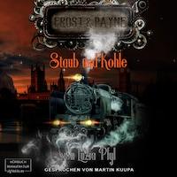 Staub und Kohle - Frost & Payne, Band 4 (ungekürzt)