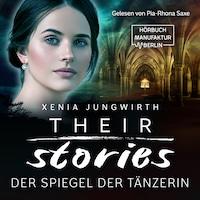 Their Stories, Band 2: Der Spiegel der Tänzerin (ungekürzt)