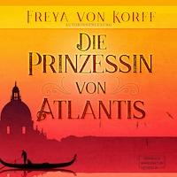 Die Prinzessin von Atlantis - Die Atlantis-Saga, Band 2 (ungekürzt)