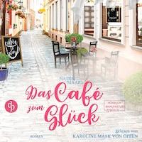 Das Café zum Glück - Sweet Romance, Band 3 (ungekürzt)