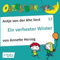 Ohrenbär - eine OHRENBÄR Geschichte, 6, Folge 57: Ein verhexter Winter (Hörbuch mit Musik)