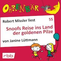 Ohrenbär - eine OHRENBÄR Geschichte, 5, Folge 55: Snoofs Reise ins Land der goldenen Pilze (Hörbuch mit Musik)