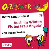 Ohrenbär - eine OHRENBÄR Geschichte, 8, Folge 79: Auch im Winter: Eis bei Frau Angelo! (Hörbuch mit Musik)