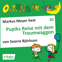Ohrenbär - eine OHRENBÄR Geschichte, 8, Folge 82: Pupiks Reise mit dem Traumwaggon (Hörbuch mit Musik)