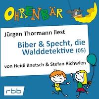 Ohrenbär - eine OHRENBÄR Geschichte, 4, Folge 36: Biber & Specht, die Walddetektive, Teil 5 (Hörbuch mit Musik)