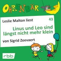 Ohrenbär - eine OHRENBÄR Geschichte, 4, Folge 43: Linus und Leo sind längst nicht mehr klein (Hörbuch mit Musik)