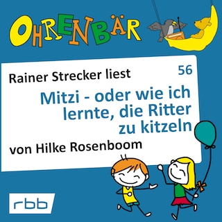 Ohrenbär - eine OHRENBÄR Geschichte, 6, Folge 56: Mitzi - oder wie ich lernte, die Ritter zu kitzeln (Hörbuch mit Musik)