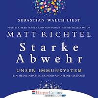Starke Abwehr - Unser Immunsystem: Ein medizinisches Wunder und seine Grenzen (Ungekürzt)