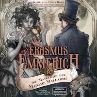 Erasmus Emmerich & die Maskerade der Madame Mallarmé - Erasmus Emmerich, Band 1 (ungekürzt)