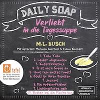 Butter bei die Fische tun - Daily Soap - Verliebt in die Tagessuppe - Mittwoch, Band 10 (ungekürzt)
