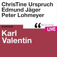 Karl Valentin - lit.COLOGNE live (Ungekürzt)